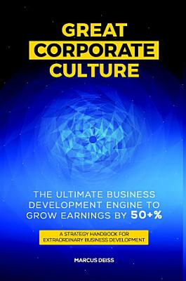 Great Corporate Culture   The Ultimate Business Development Engine To Grow Earnings By 50