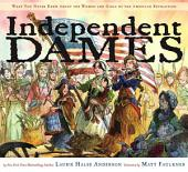 Independent Dames: What You Never Knew About the Women and Girls of the American Revolution (with audio recording)