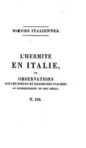 L'Hermite en Italie: ou, Observations sur les moeurs et usages des italiens au commencement du XIXe siècle, faisant suite à la collection des moeurs françaises, Volume3