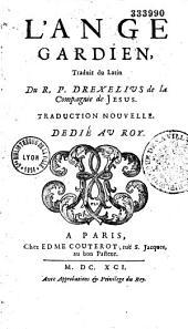 L'Ange gardien, traduit du latin du R. P. Drexelius,... Traduction nouvelle [par M. Feuillet]...