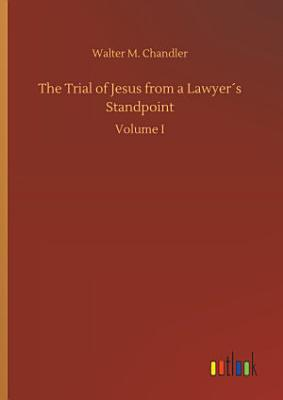 The Trial of Jesus from a Lawyer   s Standpoint