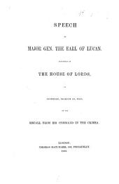 Speech of Major Gen. The Earl of Lucan, delivered in the House of Lords on Monday, March 19, 1855, on his recall from his command in the Crimea. [With a map of Balaklava valley, and with an appendix.]