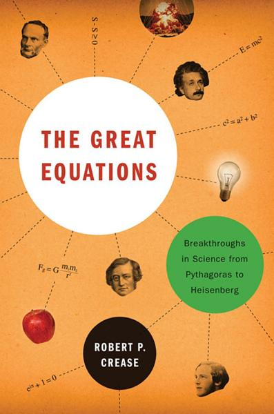 Download The Great Equations  Breakthroughs in Science from Pythagoras to Heisenberg Book