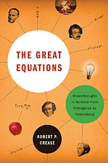 The Great Equations  Breakthroughs in Science from Pythagoras to Heisenberg Book