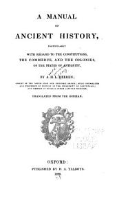A manual of ancient history: particularly with regard to the constitutions, the commerce, and the colonies of the states of antiquity