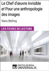 Le Chef d'œuvre invisible et Pour une anthropologie des images d'Hans Belting (Les Fiches de Lecture d'Universalis): (Les Fiches de Lecture d'Universalis)