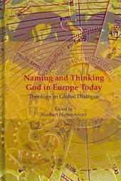 Naming and Thinking God in Europe Today: Theology in Global Dialogue, Volume 1