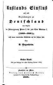 Russlands Einfluss auf, und Beziehungen zu Deutschland vom Beginne der Alleinregierung Peters I. bis zum Tode Nikolaus I. (1689-1855): hebst einem einleitenden Rückblicke auf die frühere Zeit, Band 1