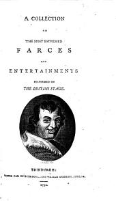 A Collection of the Most Esteemed Farces and Entertainments Performed on the British Stage: The mayor of Garrat, by Samuel Foote. The reprisal; or, The tars of old England, by Dr. Smollet. The Devil to pay; or, The wives metamorphos'd, by Charles Coffey. The lying valet, by Samuel Foote. The virgin unmask'd, by Henry Fielding. The lyar, by Samuel Foote. The cunning man, a musical entertainment, by Dr. Charles Burney