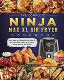 The Complete Ninja Max XL Air Fryer Cookbook