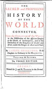 The Sacred and Prophane History of the World Connected: From the Creation of the World to the Dissolution of the Assyrian Empire at the Death of Sardanapalus, and to the Declension of the Kingdoms of Judah and Israel, Under the Reigns of Ahaz and Pekah, Volume 2