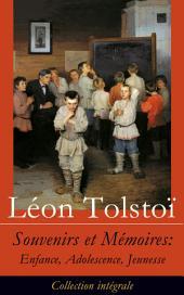 Souvenirs et Mémoires: Enfance, Adolescence, Jeunesse (Collection intégrale)
