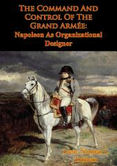 The Command And Control Of The Grand Armée: Napoleon As Organizational Designer