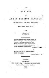The Satires of A. Persius Flaccus; Translated Into English Verse, with the Latin Text, and Notes