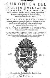 Chronica del Inclito Emperador de España, Don Alonso VII deste nombre Rey de Catilla y Leon, hijo de Don Ramon de Borgoña, y de Doña Hurraca, Reyna propietaria de Castilla ...