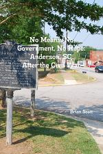 No Means, No Government, No Hope: Anderson, SC, After the Civil War