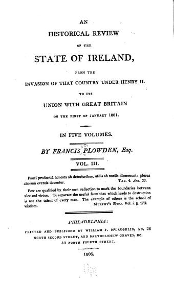 An Historical Review of the State of Ireland from the Invasion of that Country Under Henry II  to Its Union with Great Britain on the First of January 1801    PDF