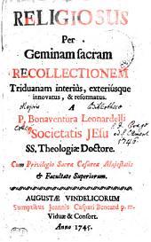 RELIGIOSUS Per Geminam sacram RECOLLECTIONEM Triduanam interius, exteriusque innovatus & reformatus