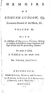 Memoirs of Edmund Ludlow, Esq. ...: With a Collection of Original Papers, Serving to Confirm and Illustrate Many Important Passages Contained in the Memoirs. To which is Now Added, The Case of King Charles the First. With a Copious Index, Volume 3