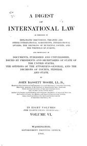 A Digest of International Law: As Embodied in Diplomatic Discussions, Treaties and Other International Agreements, International Awards, the Decisions of Municipal Courts, and the Writings of Jurists ...