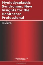 Myelodysplastic Syndromes: New Insights for the Healthcare Professional: 2011 Edition: ScholarlyBrief