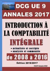 ANNALES 2017 du DCG 9 actualisées et corrigées - Introduction à la comptabilité: Intégrale analysée et commentée de 2008 à 2016 - Barème détaillé