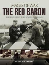 The Red Baron: Rare Photographs from Wartime Archives