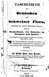Taschenbuch der Deutschen und Schweizer Flora, enthaltend die genauer bekannten Pflanzen, welche in Deutschland, der Schweiz, in Preussen und Istrien wild wachsen und zum Gebrauche der Menschen in größerer Menge gebauet werden, ... bearb. von ---