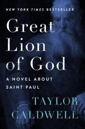 Great Lion of God: A Novel About Saint Paul