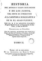 Historia del Antiguo y Nuevo Testamento y de las Indías: para servir de introducción a la historia eclesiastica de la obra de Fleury