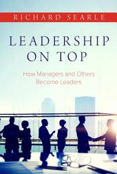 Leadership On Top: How Managers and Others Become Leaders