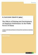 The Effects of Training and Development on Employee Performance in the Public Sector of Ghana