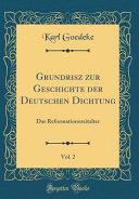 Grundrisz Zur Geschichte Der Deutschen Dichtung, Vol. 2: Das Reformationszeitalter (Classic Reprint)