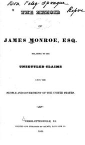 The Memoir of James Monroe, Esq. Relating to His Unsettled Claims Upon the People and Government of the United States