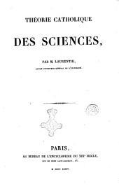 Theorie catholique des sciences par m. Laurentie