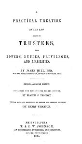 A practical treatise on the law relating to trustees: their powers, duties, privileges and liabilities