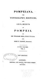 Pompeiana: the typography, edifices and ornaments of Pompeii, Volume 1