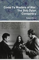 Come Ye Masters of War  The Bob Dylan Conspiracy PDF