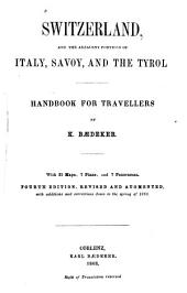 Switzerland and the Adjacent Portions of Italy, Savoy and the Tyrol: Handbook for Travellers