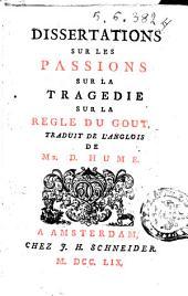 Dissertations sur les passions sur la tragedie sur la regle du gout. Traduit de l'anglois de Mr. D. Hume