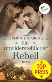 Ein unwiderstehlicher Rebell: Roman