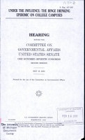 Under The Influence  The Binge Drinking Epidemic On College Campuses    Hearing    S  Hrg  107 553    Committee On Government Affairs  United States Senate    107th Congress  2nd Session PDF