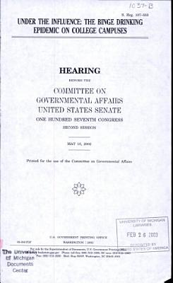Under The Influence: The Binge Drinking Epidemic On College Campuses... Hearing... S. Hrg. 107-553... Committee On Government Affairs, United States Senate... 107th Congress, 2nd Session