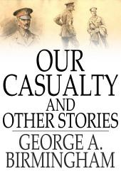 Our Casualty and Other Stories