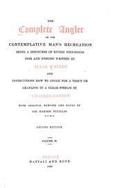 The complete angler, or, The contemplative man's recreation: being a discourse of rivers, fish-ponds, fish, and fishing, Volume 2
