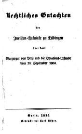 Rechts-Gutachten der Juristen-Fakultät in Zürich über das Burgergut von Bern und die Dotations-Urkunde vom 20. September 1803