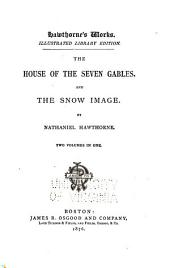 The House of the Seven Gables: And The Snow Image