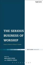 The Serious Business Of Worship Book PDF