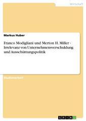 Franco Modigliani und Merton H. Miller - Irrelevanz von Unternehmensverschuldung und Ausschüttungspolitik