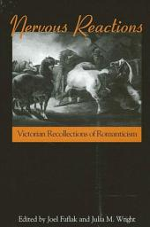 Nervous Reactions: Victorian Recollections of Romanticism